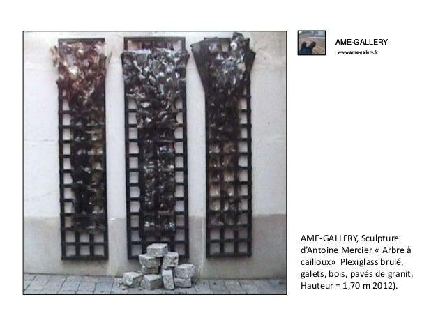 AME-GALLERY www.ame-gallery.fr AME-GALLERY, Sculpture d'Antoine Mercier « Arbre à cailloux» Plexiglass brulé, galets, bois...