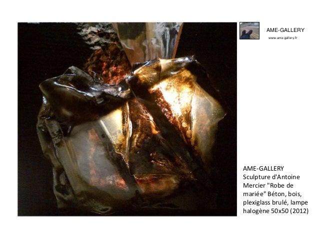 """AME-GALLERY www.ame-gallery.fr AME-GALLERY Sculpture d'Antoine Mercier """"Robe de mariée"""" Béton, bois, plexiglass brulé, lam..."""