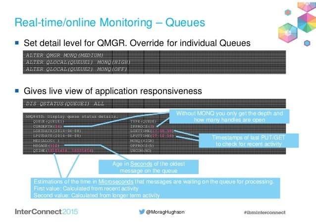 @MoragHughson Real-time/online Monitoring – Queues Set detail level for QMGR. Override for individual Queues Gives live vi...