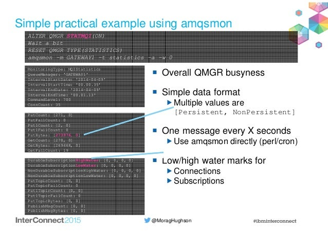 @MoragHughson Simple practical example using amqsmon Overall QMGR busyness Simple data format Multiple values are [Persist...