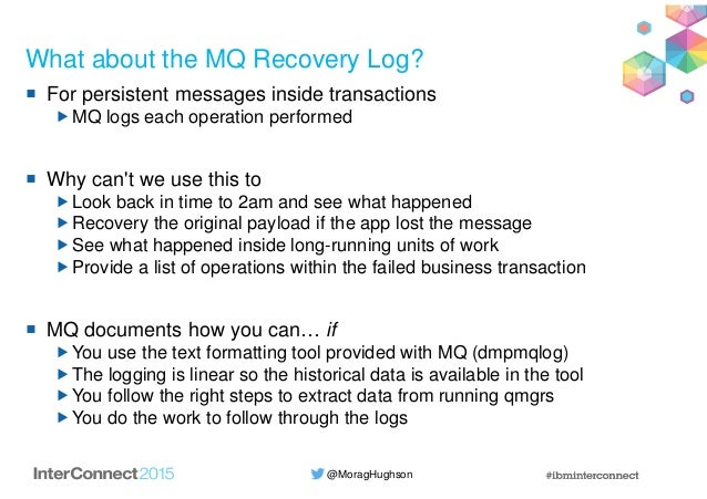 @MoragHughson What about the MQ Recovery Log? For persistent messages inside transactions MQ logs each operation performed...