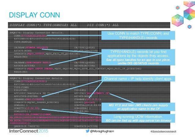 @MoragHughson DISPLAY CONN DISPLAY CONN(*) TYPE(HANDLE) ALL DIS CONN(*) ALL AMQ8276: Display Connection details. CONN(577C...