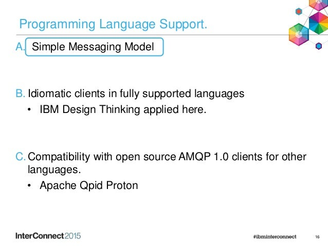Programming Language Support. A. Simple Messaging Model B. Idiomatic clients in fully supported languages • IBM Design Thi...