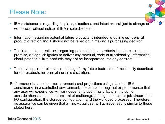 Please Note: • IBM's statements regarding its plans, directions, and intent are subject to change or withdrawal without no...