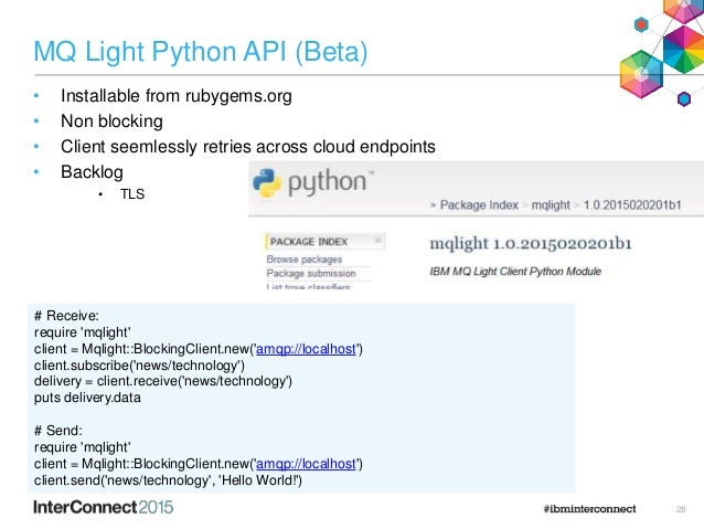 MQ Light Python API (Beta) • Installable from rubygems.org • Non blocking • Client seemlessly retries across cloud endpoin...