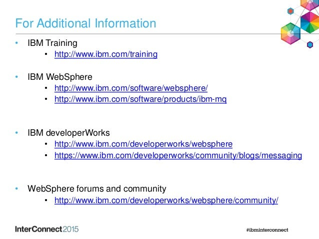 For Additional Information • IBM Training • http://www.ibm.com/training • IBM WebSphere • http://www.ibm.com/software/webs...
