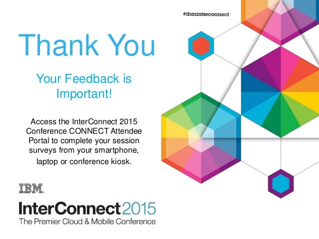 Thank You Your Feedback is Important! Access the InterConnect 2015 Conference CONNECT Attendee Portal to complete your ses...