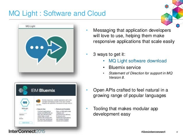 MQ Light : Software and Cloud • Messaging that application developers will love to use, helping them make responsive appli...