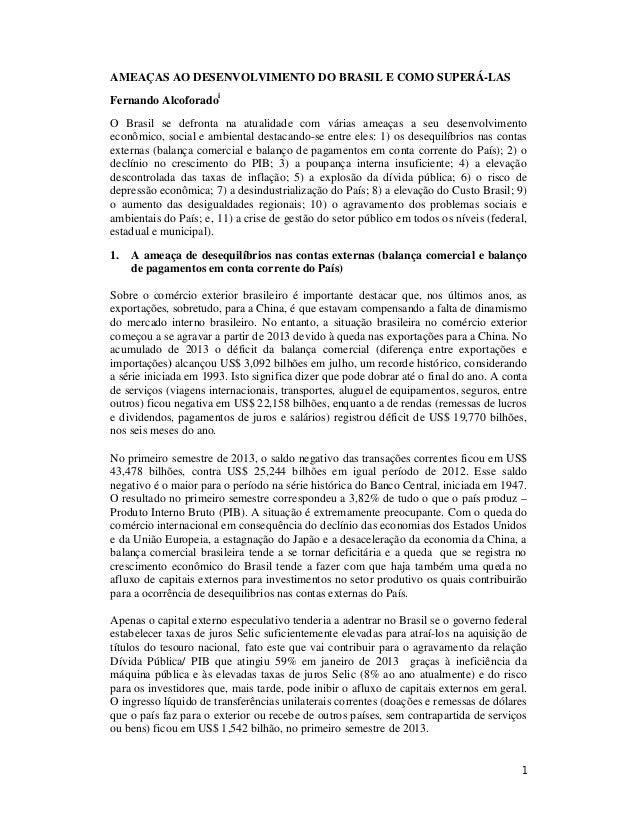1 AMEAÇAS AO DESENVOLVIMENTO DO BRASIL E COMO SUPERÁ-LAS Fernando Alcoforadoi O Brasil se defronta na atualidade com vária...