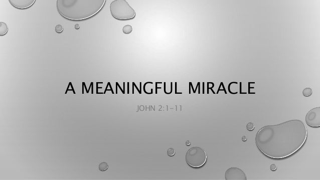 A MEANINGFUL MIRACLE JOHN 2:1-11
