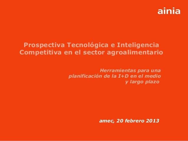 Prospectiva Tecnológica e InteligenciaCompetitiva en el sector agroalimentario                         Herramientas para u...
