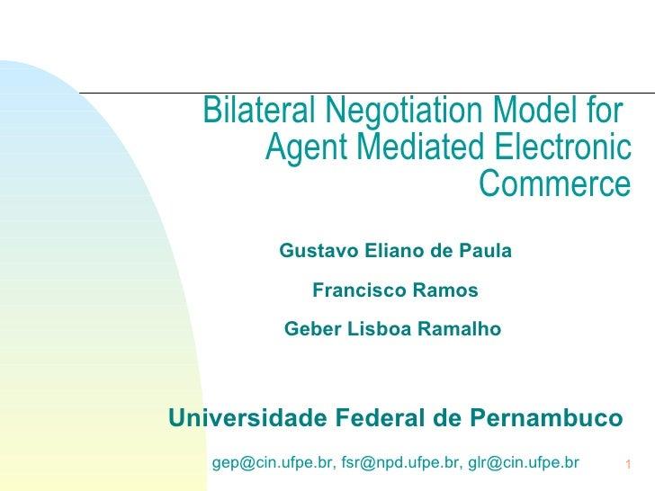 Bilateral Negotiation Model for  Agent Mediated Electronic Commerce Gustavo Eliano de Paula Francisco Ramos Geber Lisboa R...