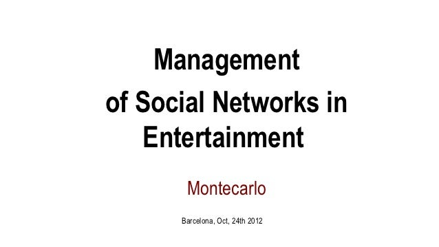 Managementof Social Networks in    Entertainment       Montecarlo      Barcelona, Oct, 24th 2012