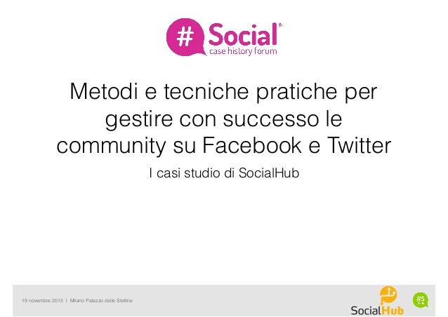 19 novembre 2015 | Milano Palazzo delle Stelline Metodi e tecniche pratiche per gestire con successo le community su Faceb...