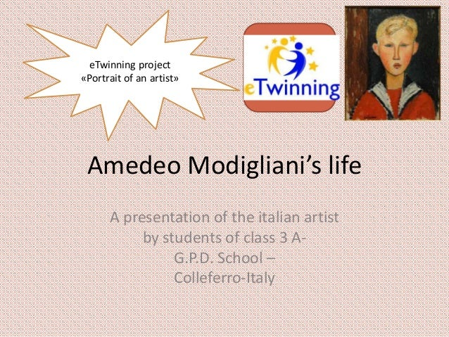 Amedeo Modigliani's life A presentation of the italian artist by students of class 3 A- G.P.D. School – Colleferro-Italy e...