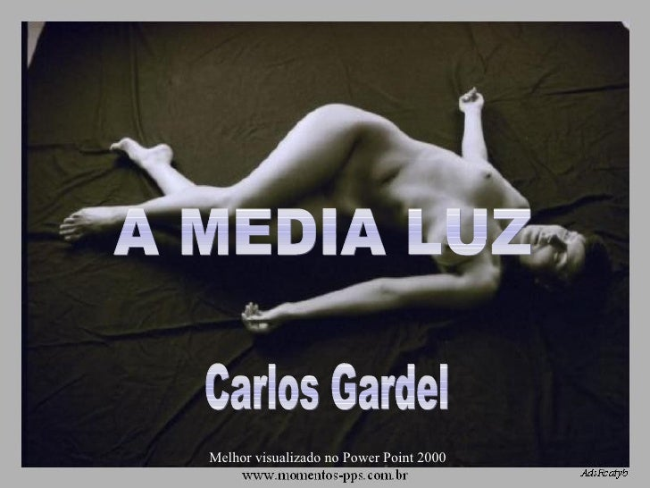 A MEDIA LUZ Carlos Gardel Melhor visualizado no Power Point 2000