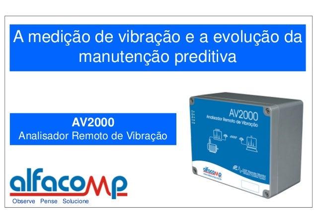 A medição de vibração e a evolução da        manutenção preditiva                 AV2000 Analisador Remoto de VibraçãoObse...