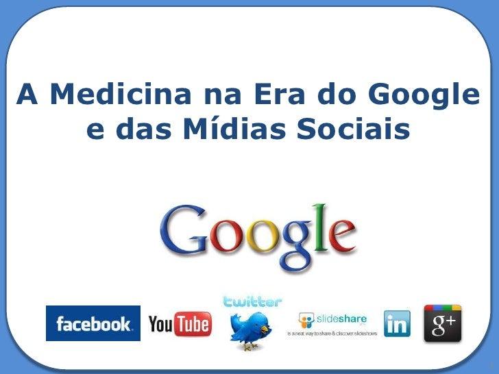 A Medicina na Era do Google   e das Mídias Sociais                              1