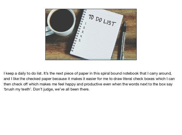 https://blog.hubspot.com/marketing/organize-to-do-list#sm.00001thnyt36uycvcs1fmdszd6elp I keep a daily to do list. It's th...