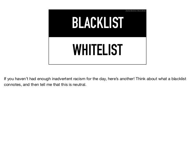 WHITELIST BLACKLIST Ruthie BenDor / @unruthless If you haven't had enough inadvertent racism for the day, here's another! ...
