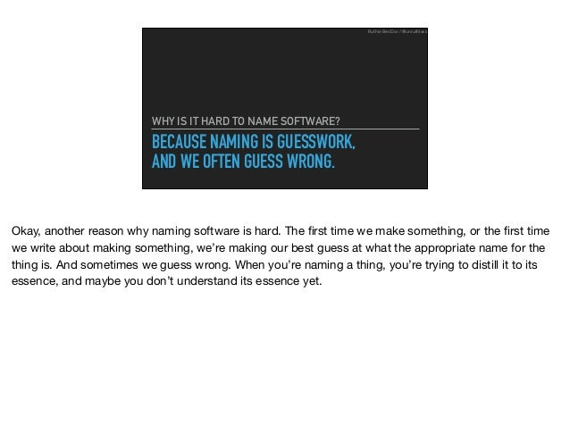 BECAUSE NAMING IS GUESSWORK, AND WE OFTEN GUESS WRONG. WHY IS IT HARD TO NAME SOFTWARE? Ruthie BenDor / @unruthless Okay, ...