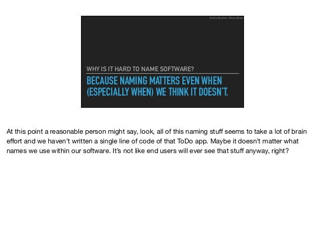 BECAUSE NAMING MATTERS EVEN WHEN (ESPECIALLY WHEN) WE THINK IT DOESN'T. WHY IS IT HARD TO NAME SOFTWARE? Ruthie BenDor / @...