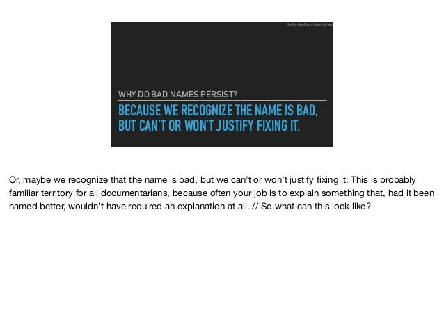 BECAUSE WE RECOGNIZE THE NAME IS BAD, BUT CAN'T OR WON'T JUSTIFY FIXING IT. WHY DO BAD NAMES PERSIST? Ruthie BenDor / @unr...