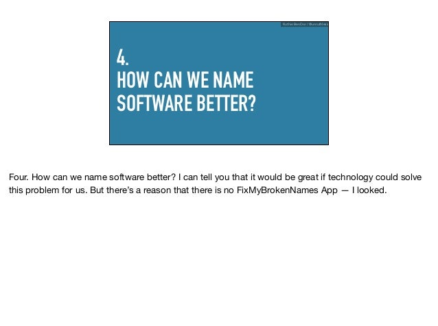 4. HOW CAN WE NAME SOFTWARE BETTER? Ruthie BenDor / @unruthless Four. How can we name software better? I can tell you that...