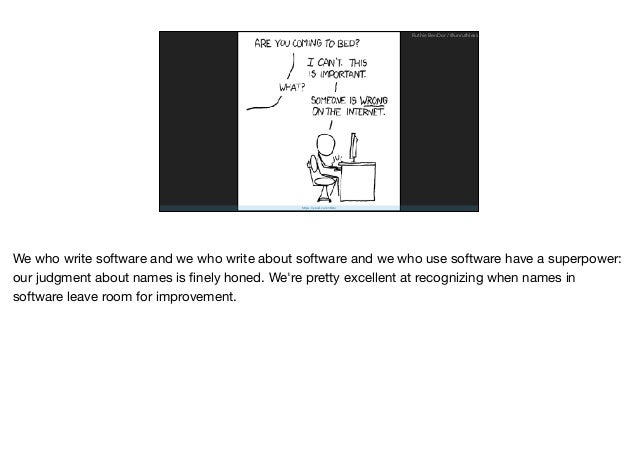 https://xkcd.com/386/ Ruthie BenDor / @unruthless We who write software and we who write about software and we who use sof...