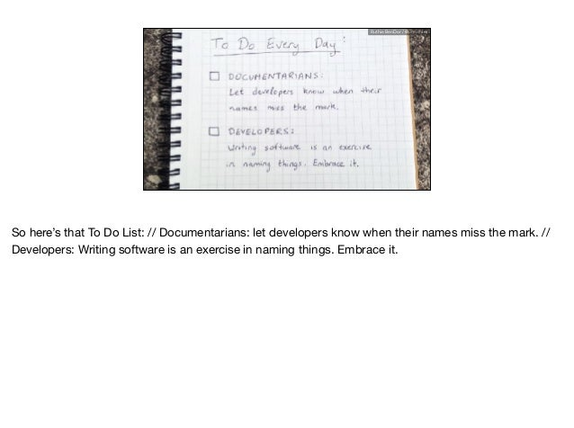 Ruthie BenDor / @unruthless So here's that To Do List: // Documentarians: let developers know when their names miss the ma...