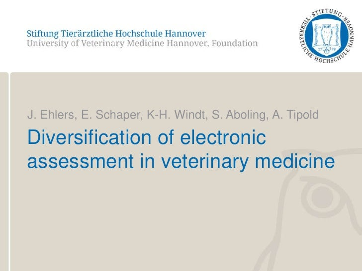 J. Ehlers, E. Schaper, K-H. Windt, S. Aboling, A. Tipold<br />Diversification of electronic assessment in veterinary medic...