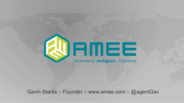 Gavin Starks – Founder – www.amee.com – @agentGav