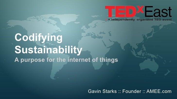 CodifyingSustainabilityA purpose for the internet of things                         Gavin Starks :: Founder :: AMEE.com