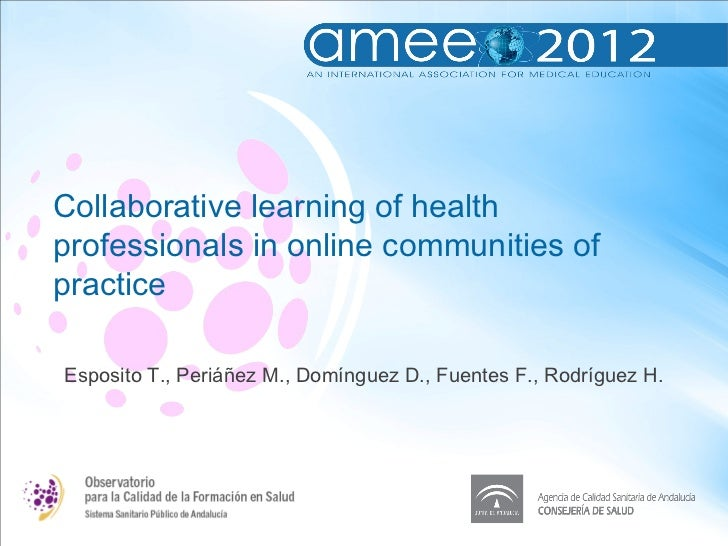 Collaborative learning of healthprofessionals in online communities ofpracticeEsposito T., Periáñez M., Domínguez D., Fuen...