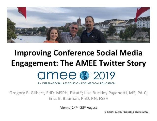 ImprovingConferenceSocialMedia Engagement:TheAMEETwitterStory GregoryE.Gilbert,EdD,MSPH,Pstat®;LisaBuckle...