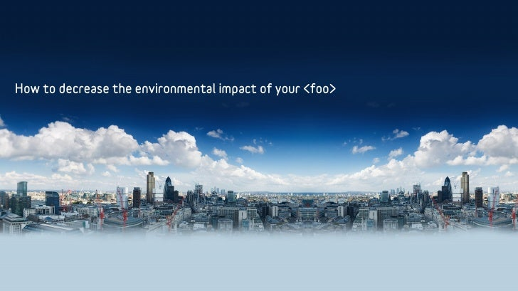 How to decrease the environmental impact of your <foo>