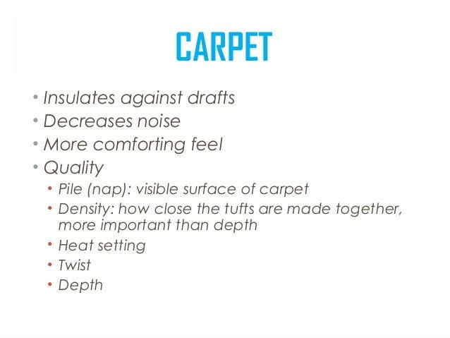 CARPET FIBERS • soft • durable • long lasting • expensive • moth sensitive • shrinkage • allergies • hard to clean Wool:
