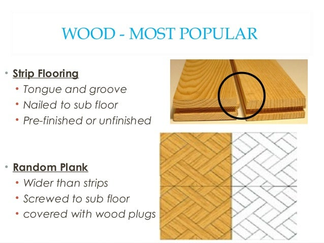 WOOD - MOST POPULAR • Strip Flooring • Tongue and groove • Nailed to sub floor • Pre-finished or unfinished • Random Plank...