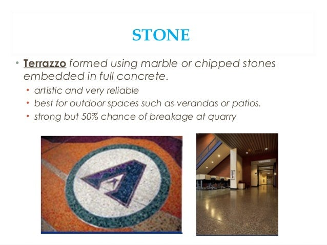 STONE • Travertine: porous limestone used on floors or walls • Comes from mineral springs • Holes from escaping gas • Hole...