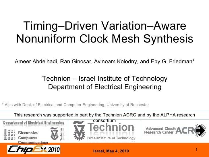Timing–Driven Variation–Aware Nonuniform Clock Mesh Synthesis Ameer Abdelhadi, Ran Ginosar, Avinoam Kolodny, and Eby G. Fr...