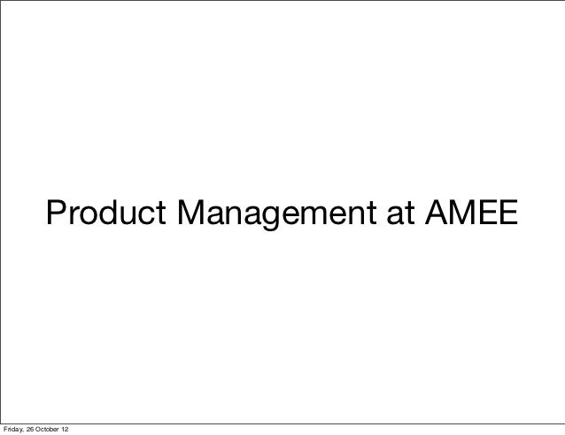 Product Management at AMEEFriday, 26 October 12