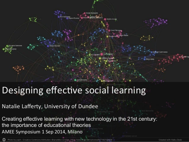 Designing  effec*ve  social  learning  Natalie  Lafferty,  University  of  Dundee  Creating effective learning with new te...