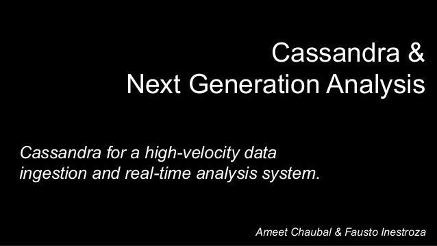 Cassandra &Next Generation AnalysisCassandra for a high-velocity dataingestion and real-time analysis system.Ameet Chaubal...