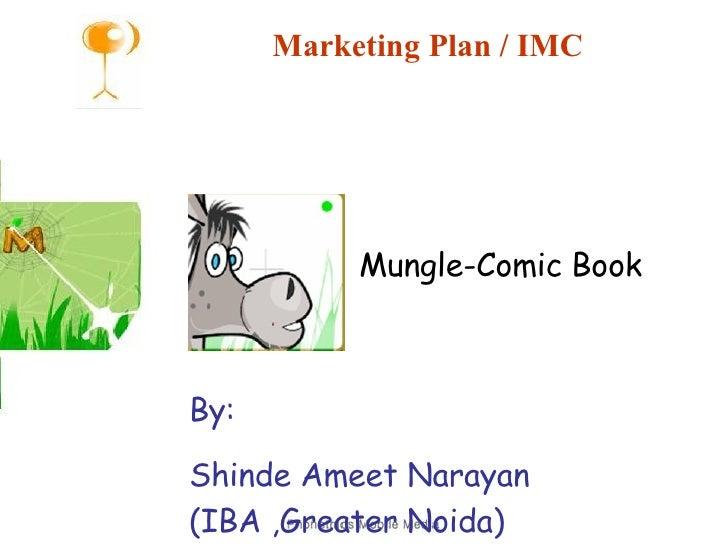 Marketing Plan / IMC Mungle-Comic Book By: Shinde Ameet Narayan (IBA ,Greater Noida)