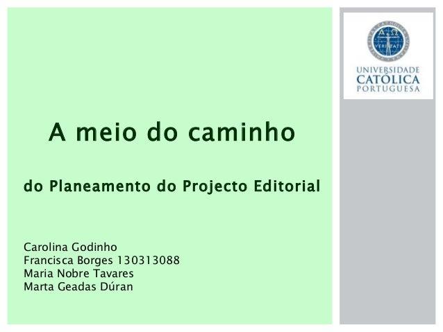 A meio do caminho do Planeamento do Projecto Editorial Carolina Godinho Francisca Borges 130313088 Maria Nobre Tavares Mar...