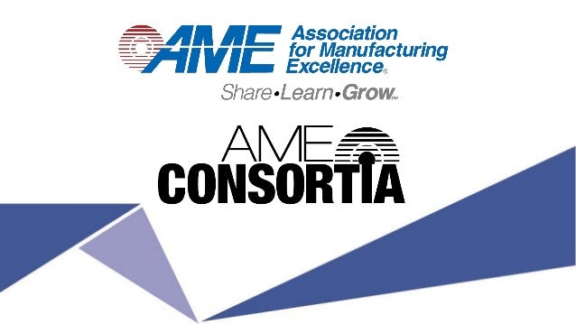 What is AME? A vibrant community of 5,000+ professionals. Dedicated to continuous improvement and enterprise excellence.