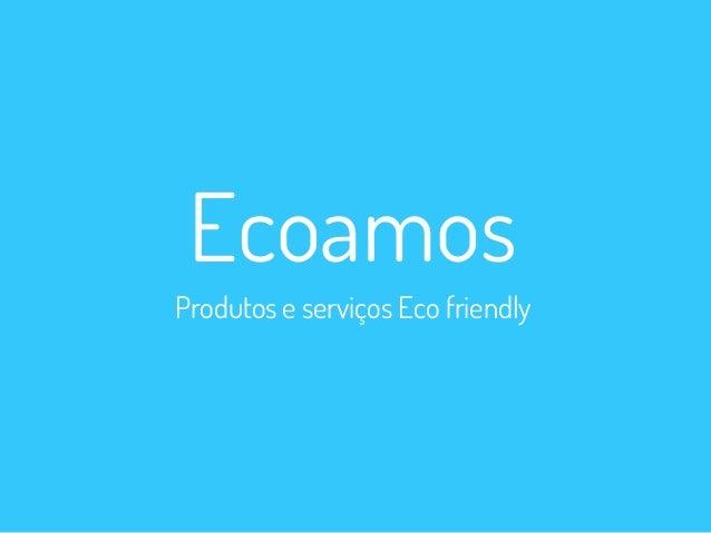 Ecoamos Produtos e serviços Eco friendly