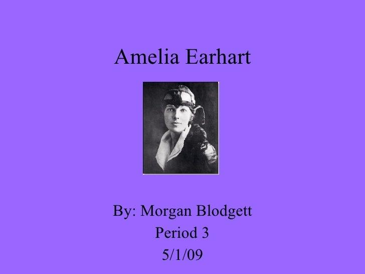 Amelia Earhart By: Morgan Blodgett Period 3 5/1/09