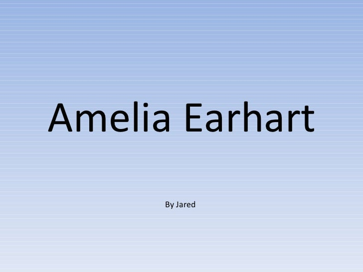 Amelia Earhart      By Jared