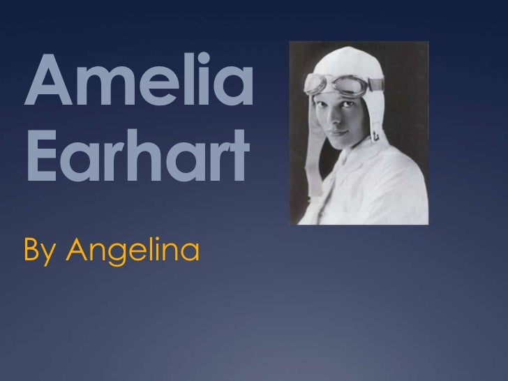 Amelia Earhart<br />By Angelina<br />